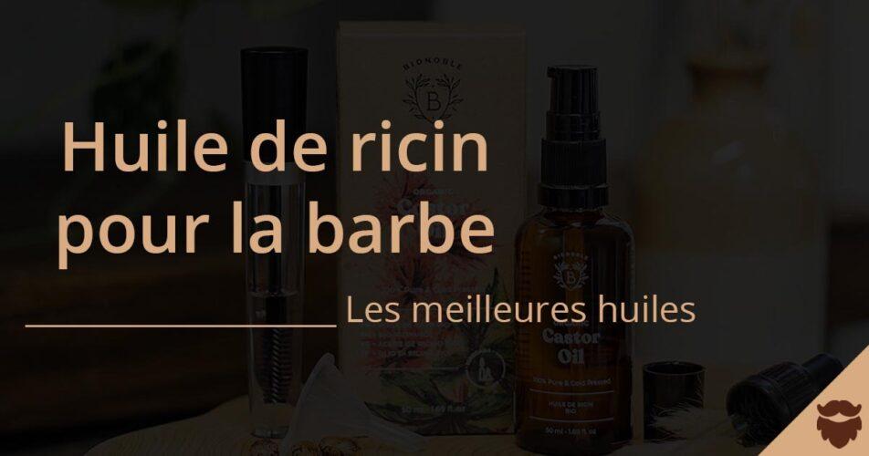Meilleures huiles de ricin pour la barbe