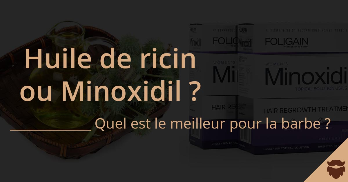 Huile de ricin ou minoxidil pour la barbe?